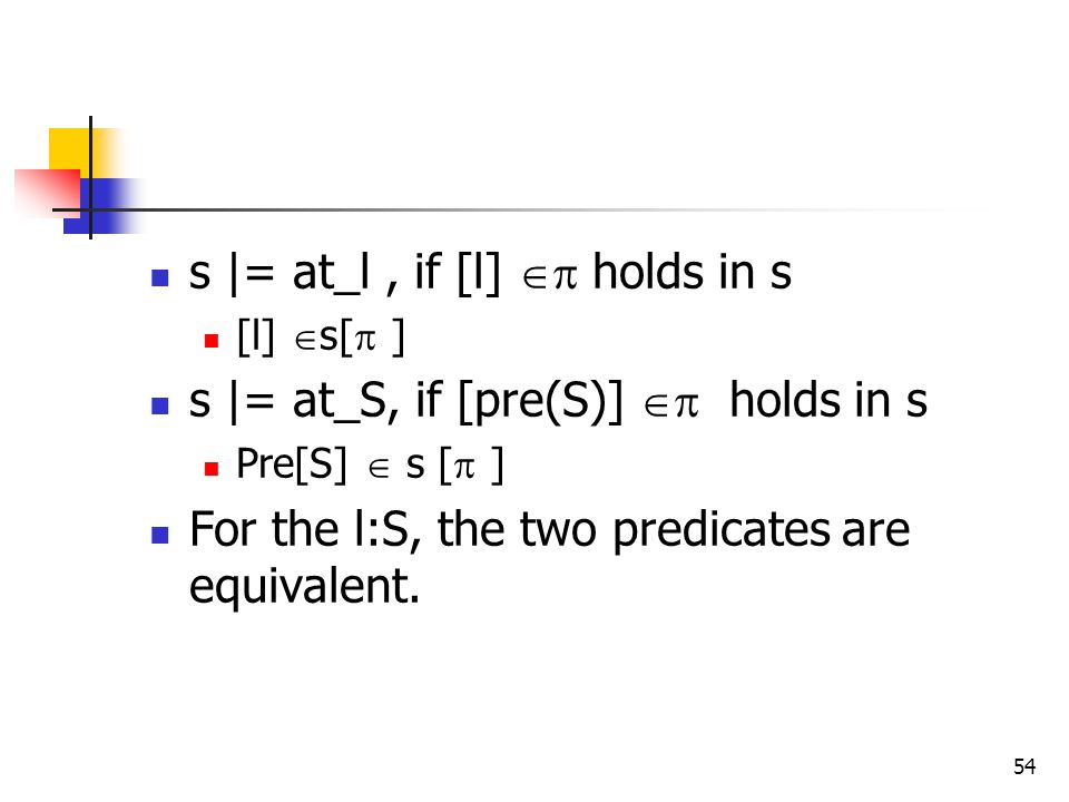 s |= at_l , if [l]  holds in s s |= at_S, if [pre(S)]  holds in s